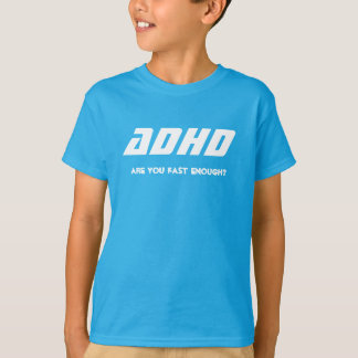 ADHD, are you fast enough? Tee Shirt