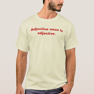 Adjektivnounen är adjektiv tee shirts