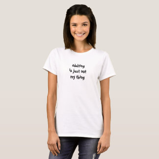 Adulting är precis inte min sak t shirts