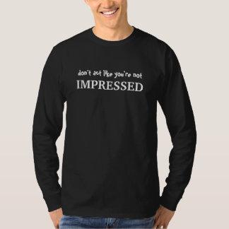 agera inte något liknande som du inte imponeras t-shirts