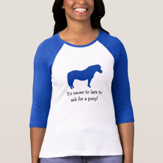 Aldrig för sent för en ponny! t shirt