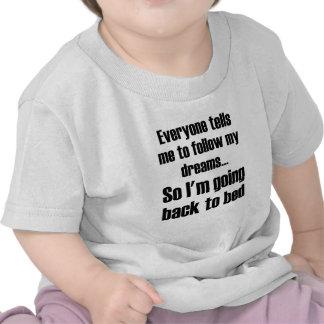 Alla berättar mig att följa min drömmar så mig att tee shirts