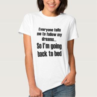Alla berättar mig att följa min drömmar så mig att tshirts