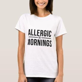 Allergiskt till morgnar t shirt