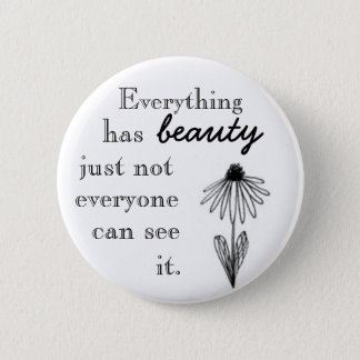 Allt har skönhet, precis inte som alla kan se I. Standard Knapp Rund 5.7 Cm