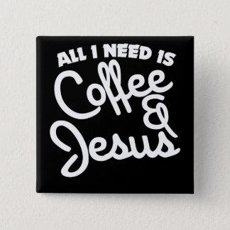 Allt som jag behöver, är kaffe och Jesus Standard Kanpp Fyrkantig 5.1 Cm