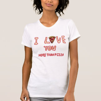 älska dig mer än pizzat-skjortan tee shirts