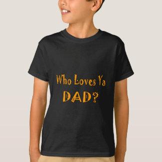 Älskar vem den Ya pappan? T-shirt