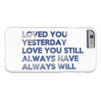 Älskat dig igår alltid har alltid ska iPhone Barely There iPhone 6 Fodral