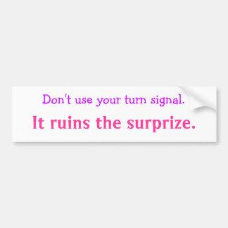 Använd inte din blinker., det fördärvar surpren… bildekal