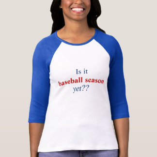 Är det, baseball säsongen, yet?? t shirt