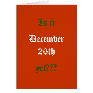 Är det, December 26th, yet??? Hälsningskort