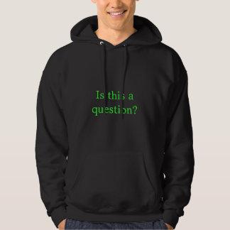 Är detta en ifrågasätta? sweatshirt med luva