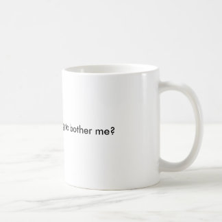 Är du den pröva verkligen som besvärar mig? kaffemugg