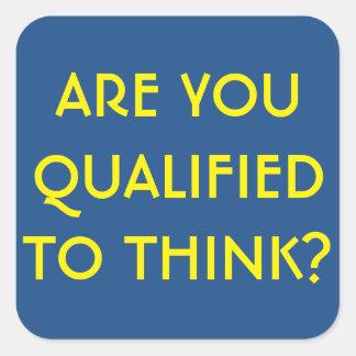 Är du kvalificerad som tänker? fyrkantigt klistermärke