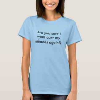 Är du säker mig gick över mitt noterar igen!? t-shirt