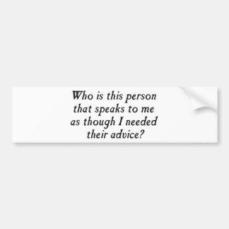 Är vem denna person med unsolicited rådgivning? bildekal