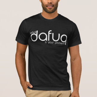 Är vilken Dafuq ditt problem? T-tröja. Vittext Tee