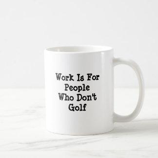 Arbete är för folk som inte Golf Kaffemugg