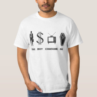 Arbete köp, konsumerar, dör - Cirlcen av liv Tee Shirts