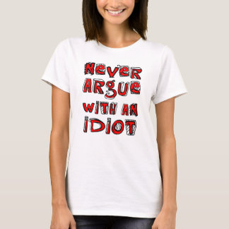 Argumentera aldrig med en idiot t-shirt