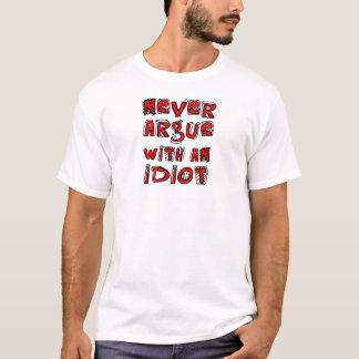 Argumentera aldrig med en idiot tee shirt
