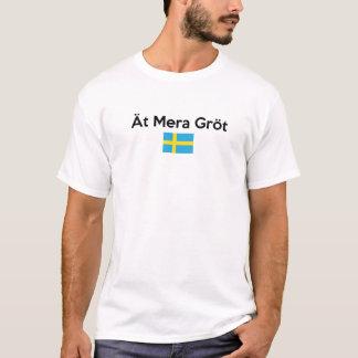 Ät Mera Gröt. 'Äta mer oatmeal i Swedish. T-shirt