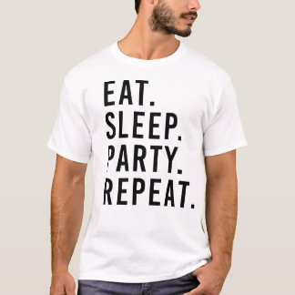 ÄTA. SÖMN. PARTY. REPETITION. DansT-tröja T Shirt