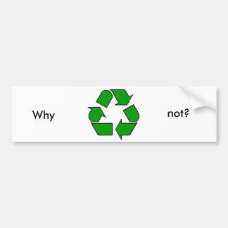 Återvinningsymbolgrönt, inte? , Därför Bildekal
