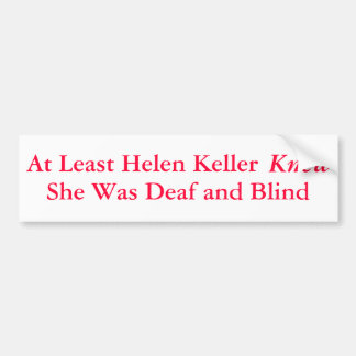 Åtminstone Helen Keller visste att hon var…, - Bildekal