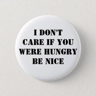 Att bry sig inte, om hungrigt, är trevligt standard knapp rund 5.7 cm