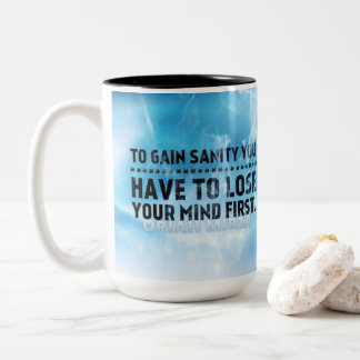 Att nå sanity måste du att förlora ditt varar Två-Tonad mugg