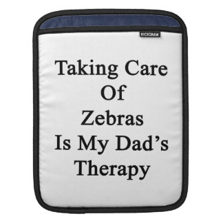 Att ta omsorg av zebror är min pappa terapi
