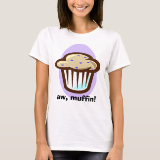 aw-muffin! tshirts