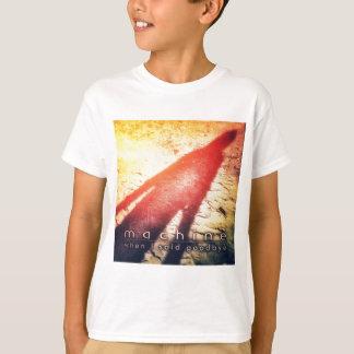 """Barnt-skjorta - maskin """", när jag sade Goodbye """", Tshirts"""
