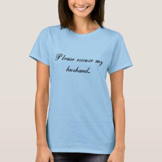 Behaga ursäkten min make… tee shirts
