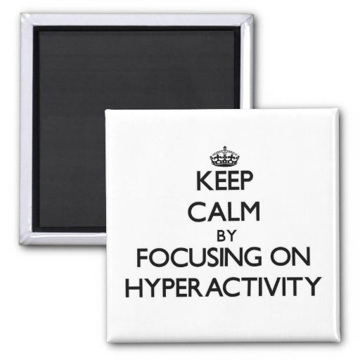 Behållalugn, genom att fokusera på Hyperactivity Magneter