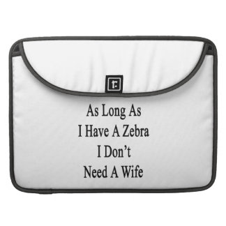 Behöv inte en fru, så länge som jag har en sebra sleeve för MacBooks