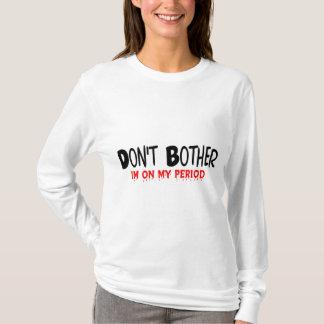 Besvära inte perioden tee shirts