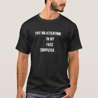 Betala ingen uppmärksamhet till min ansiktedator tee shirt