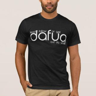 Bly- följ eller få den Dafuq ut Da långt T-tröja. Tee Shirt