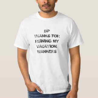 BPTHANKS FORRUINING MYVACATION.WANKERS T SHIRTS