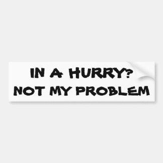 Bråttom? Inte mitt problem Bildekal