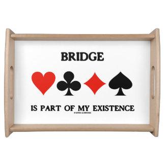 Bridge är delen av min existens fyra kortkostymer serveringsbricka