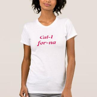 Cal-i-för-na T Shirt