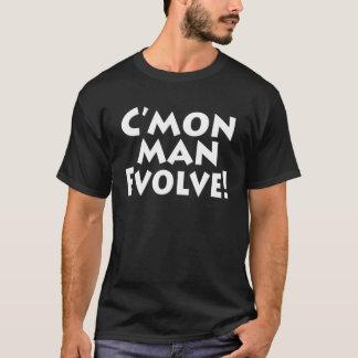 C'mon Evolve manen! Världen är! Rolig framstegsvän Tee Shirt