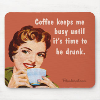 coffee, until it's time to be drunk mouse pad