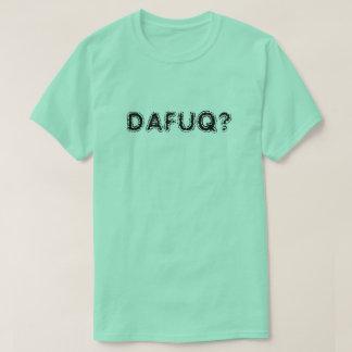 DAFAQ? TEE SHIRT