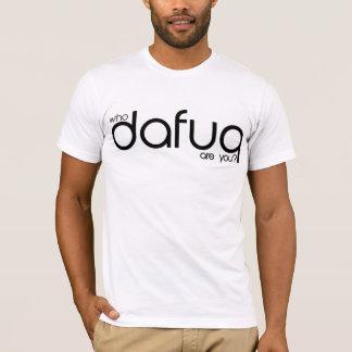 Dafuq är dig? tee shirts