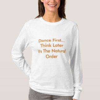 Dansa först…, TänkaLaterIts beställer naturliga T Shirt